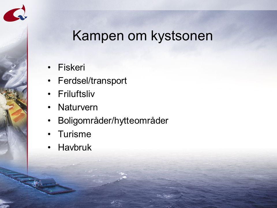 Kampen om kystsonen •Fiskeri •Ferdsel/transport •Friluftsliv •Naturvern •Boligområder/hytteområder •Turisme •Havbruk