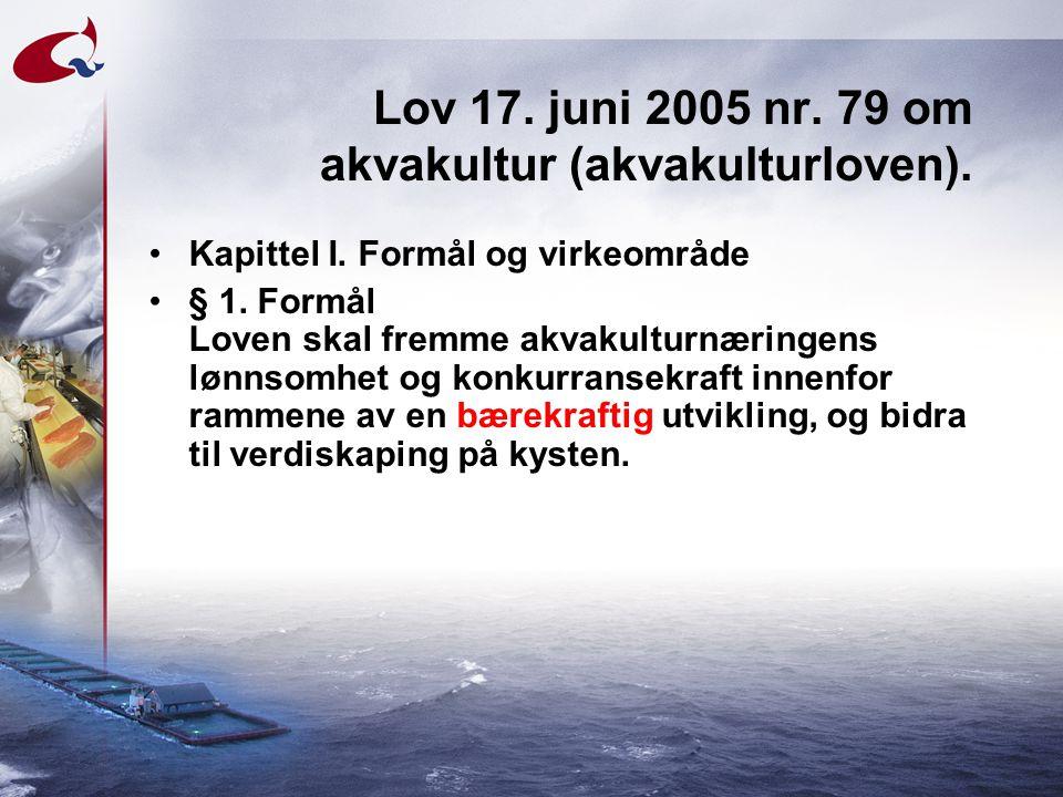 Lov 17. juni 2005 nr. 79 om akvakultur (akvakulturloven). •Kapittel I. Formål og virkeområde •§ 1. Formål Loven skal fremme akvakulturnæringens lønnso