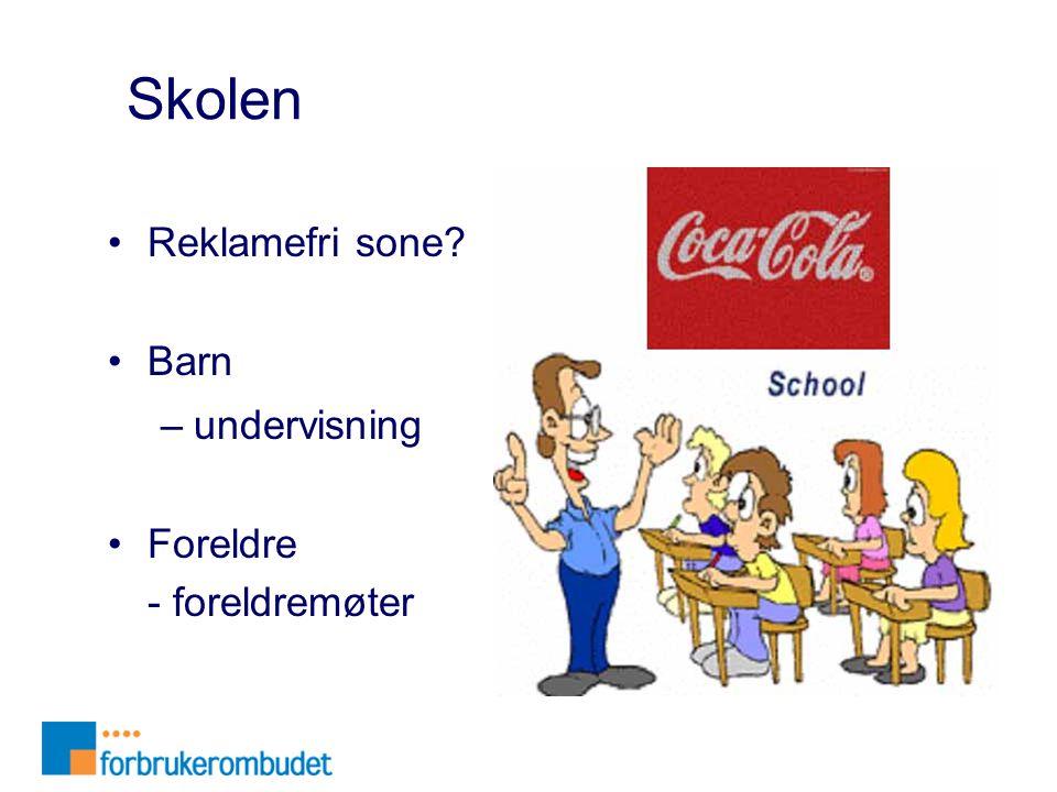 Skolen •Reklamefri sone? •Barn –undervisning •Foreldre - foreldremøter