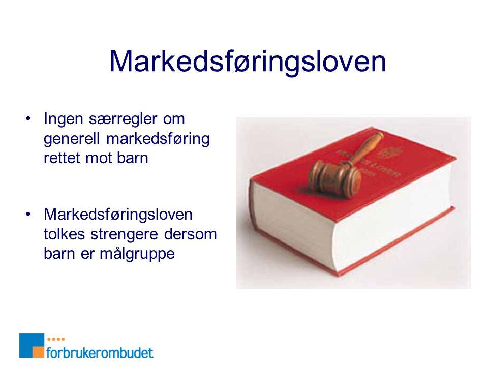 Markedsføringsloven •Ingen særregler om generell markedsføring rettet mot barn •Markedsføringsloven tolkes strengere dersom barn er målgruppe