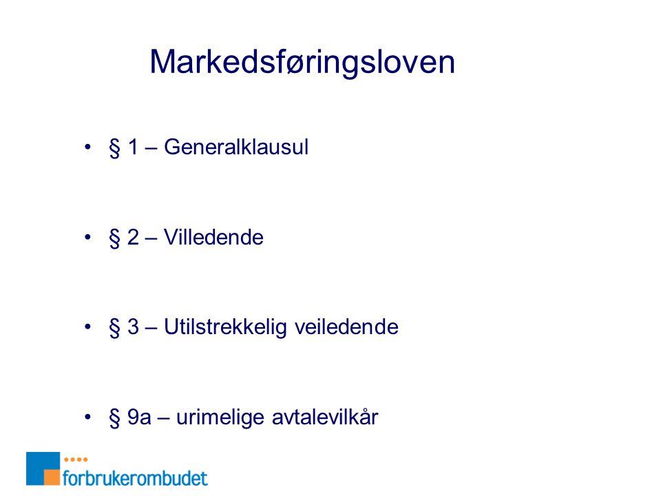 Markedsføringsloven •§ 1 – Generalklausul •§ 2 – Villedende •§ 3 – Utilstrekkelig veiledende •§ 9a – urimelige avtalevilkår