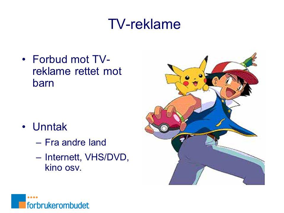 TV-reklame •Forbud mot TV- reklame rettet mot barn •Unntak –Fra andre land –Internett, VHS/DVD, kino osv.