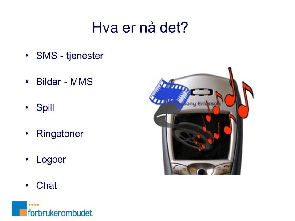 Hva er nå det? •SMS - tjenester •Bilder - MMS •Spill •Ringetoner •Logoer •Chat