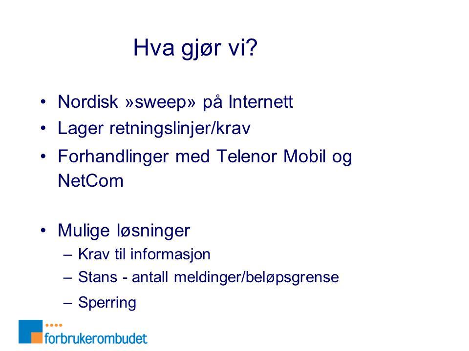 Hva gjør vi? •Nordisk »sweep» på Internett •Lager retningslinjer/krav •Forhandlinger med Telenor Mobil og NetCom •Mulige løsninger –Krav til informasj