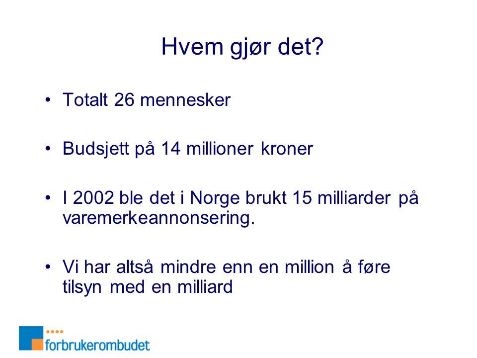 Hvem gjør det? •Totalt 26 mennesker •Budsjett på 14 millioner kroner •I 2002 ble det i Norge brukt 15 milliarder på varemerkeannonsering. •Vi har alts