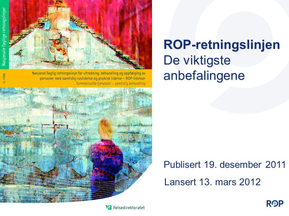 ROP-retningslinjen De viktigste anbefalingene Publisert 19. desember 2011 Lansert 13. mars 2012