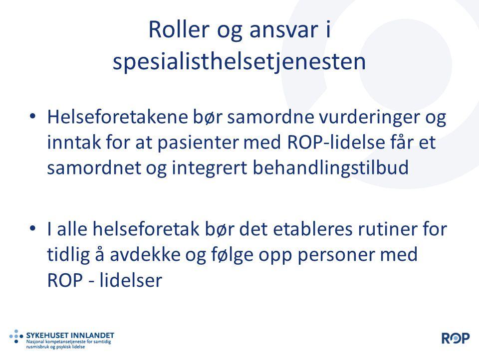 • Helseforetakene bør samordne vurderinger og inntak for at pasienter med ROP-lidelse får et samordnet og integrert behandlingstilbud • I alle helsefo