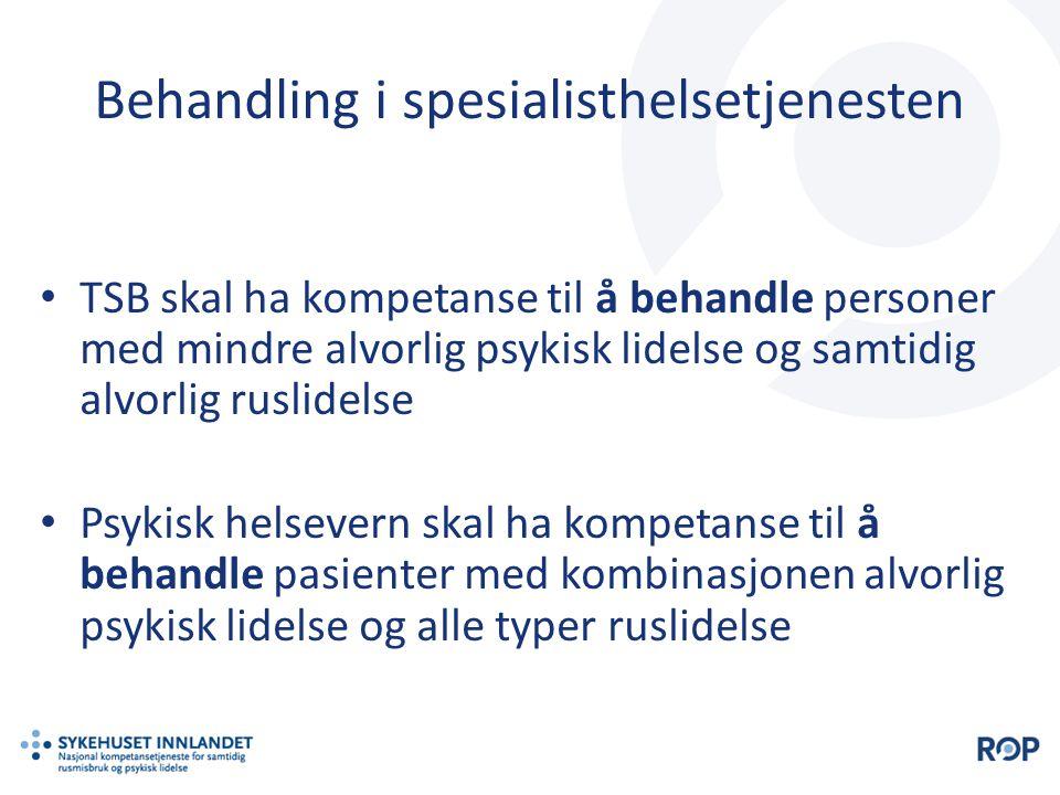 Behandling i spesialisthelsetjenesten • TSB skal ha kompetanse til å behandle personer med mindre alvorlig psykisk lidelse og samtidig alvorlig ruslid