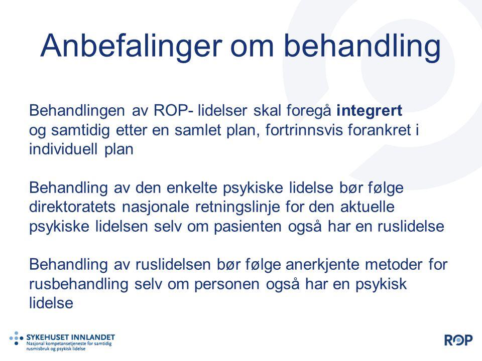 Behandlingen av ROP- lidelser skal foregå integrert og samtidig etter en samlet plan, fortrinnsvis forankret i individuell plan Behandling av den enke