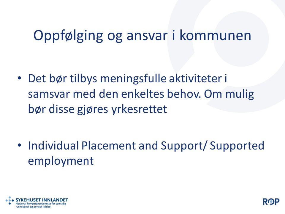 Oppfølging og ansvar i kommunen • Det bør tilbys meningsfulle aktiviteter i samsvar med den enkeltes behov.
