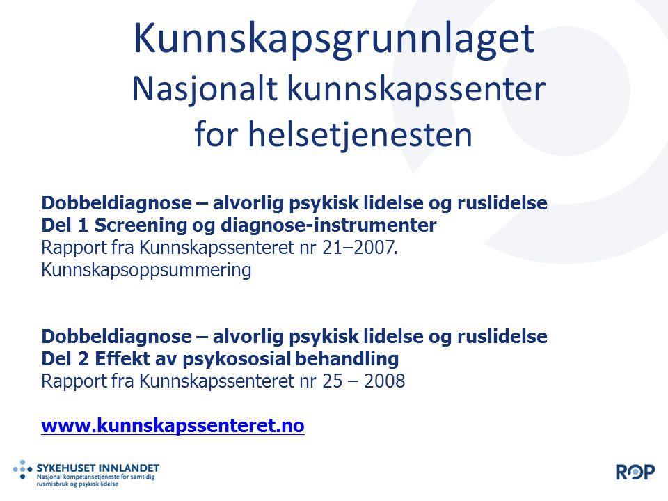 Dobbeldiagnose – alvorlig psykisk lidelse og ruslidelse Del 1 Screening og diagnose-instrumenter Rapport fra Kunnskapssenteret nr 21–2007.