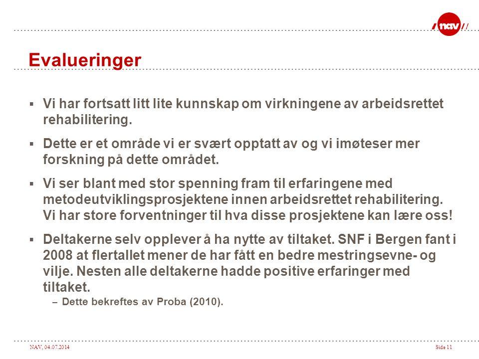 NAV, 04.07.2014Side 11 Evalueringer  Vi har fortsatt litt lite kunnskap om virkningene av arbeidsrettet rehabilitering.