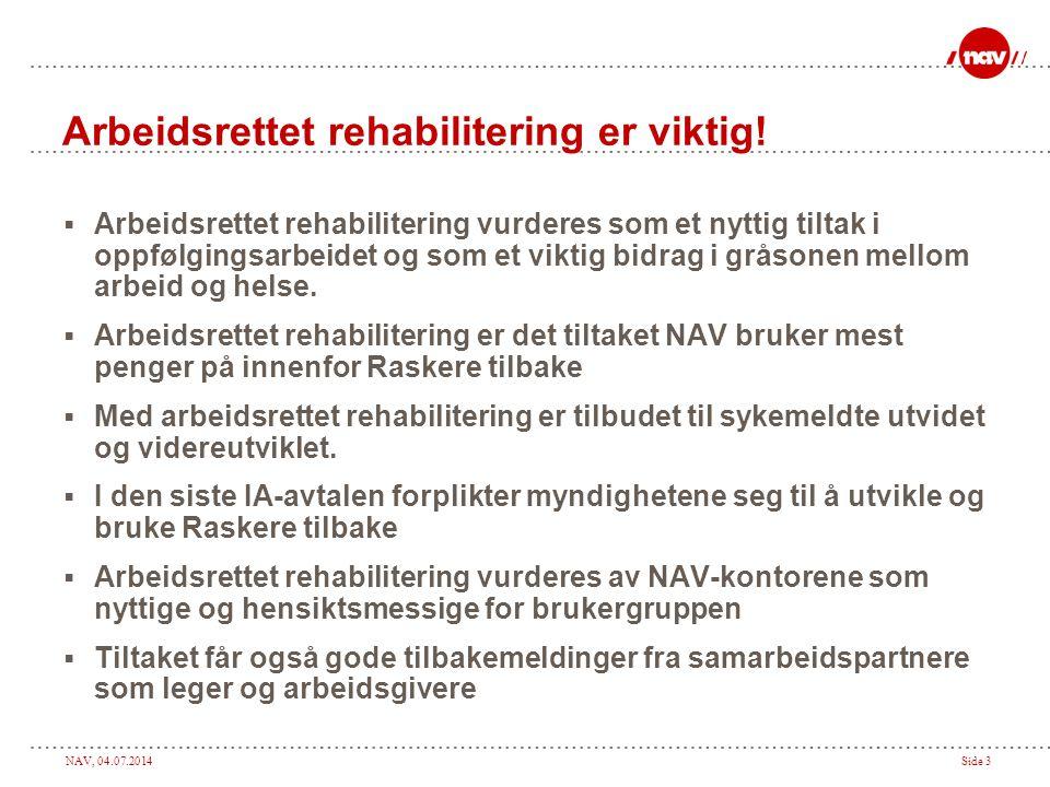 NAV, 04.07.2014Side 3 Arbeidsrettet rehabilitering er viktig!  Arbeidsrettet rehabilitering vurderes som et nyttig tiltak i oppfølgingsarbeidet og so