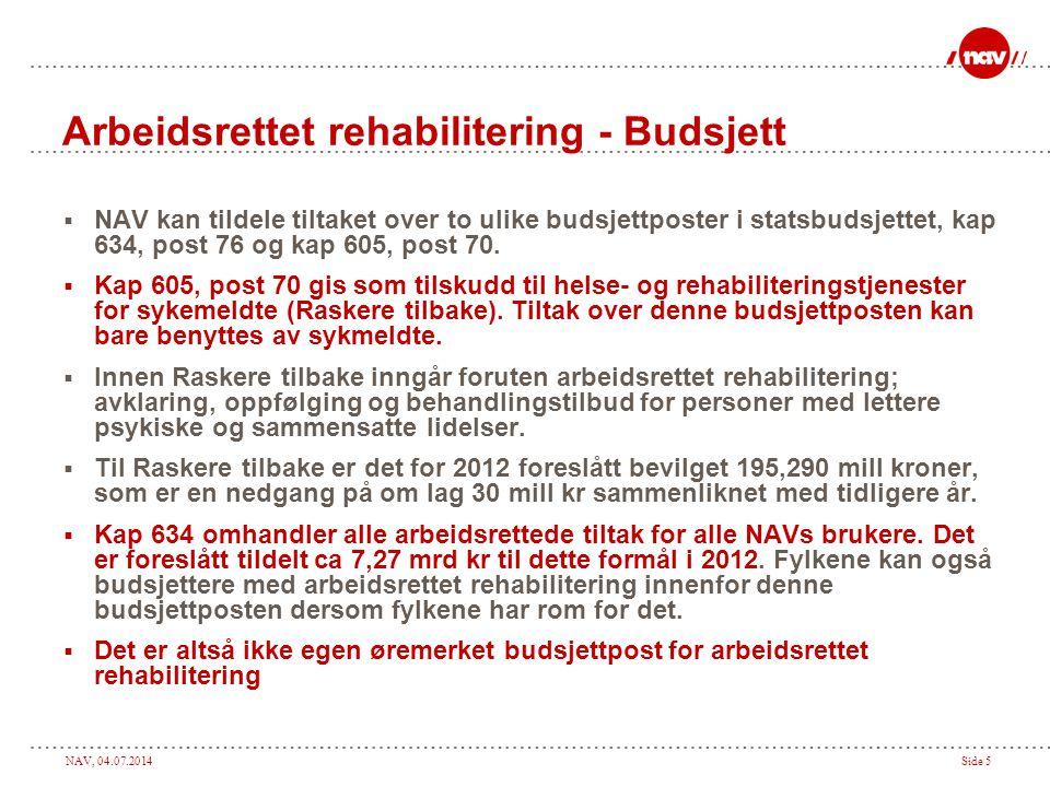 NAV, 04.07.2014Side 5 Arbeidsrettet rehabilitering - Budsjett  NAV kan tildele tiltaket over to ulike budsjettposter i statsbudsjettet, kap 634, post