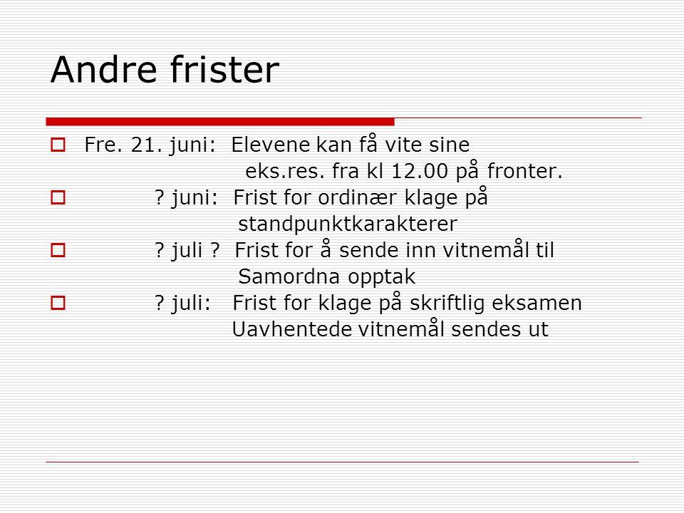 Andre frister  Fre.21. juni: Elevene kan få vite sine eks.res.