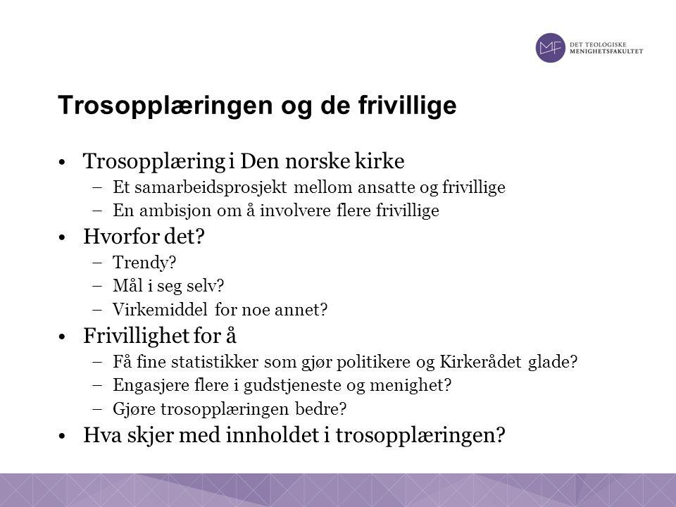 Trosopplæringen og de frivillige •Trosopplæring i Den norske kirke –Et samarbeidsprosjekt mellom ansatte og frivillige –En ambisjon om å involvere fle