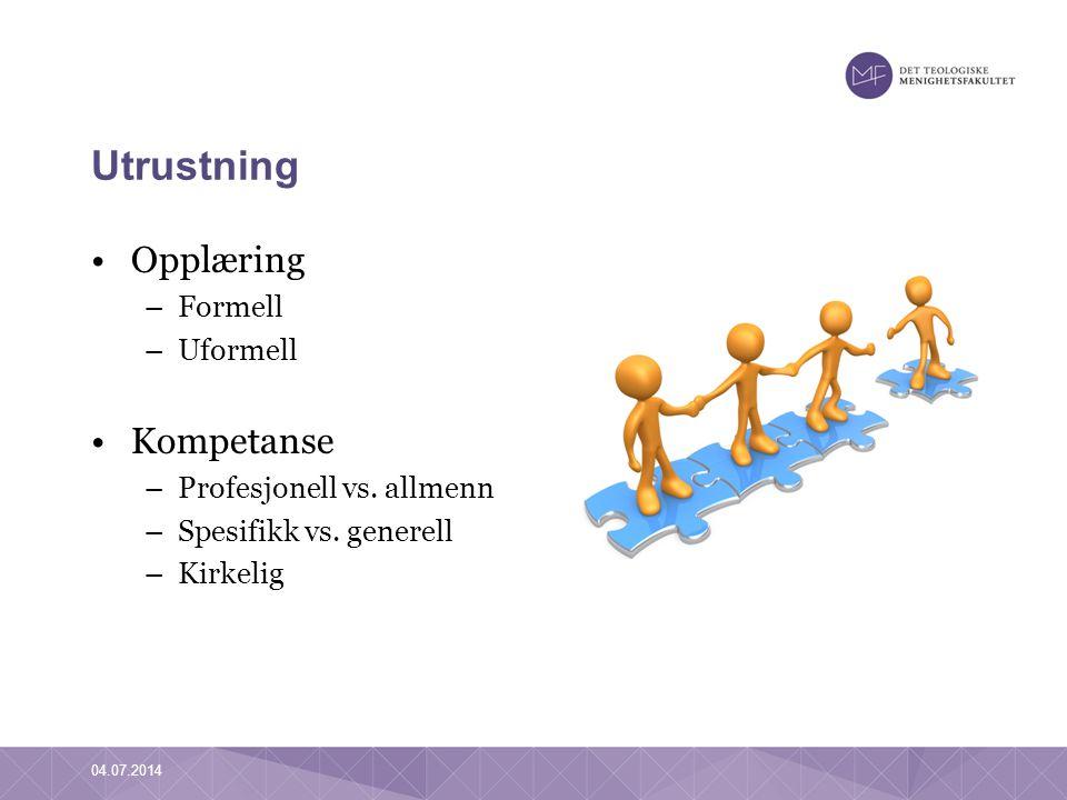 Utrustning •Opplæring –Formell –Uformell •Kompetanse –Profesjonell vs. allmenn –Spesifikk vs. generell –Kirkelig 04.07.2014