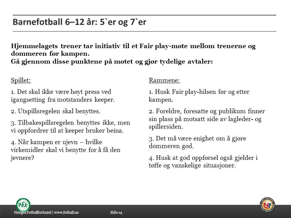 04.07.2014 Barnefotball 6–12 år: 5`er og 7`er Norges Fotballforbund | www.fotball.no Spillet: 1. Det skal ikke være høyt press ved igangsetting fra mo