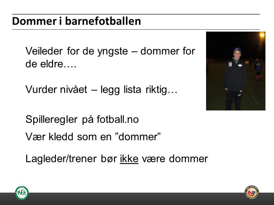 """04.07.2014 Veileder for de yngste – dommer for de eldre…. Vurder nivået – legg lista riktig… Spilleregler på fotball.no Vær kledd som en """"dommer"""" Lagl"""