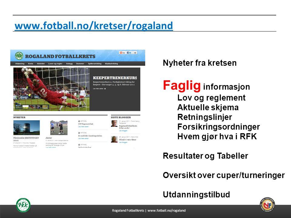 04.07.2014 www.fotball.no/kretser/rogaland Nyheter fra kretsen Faglig informasjon Lov og reglement Aktuelle skjema Retningslinjer Forsikringsordninger