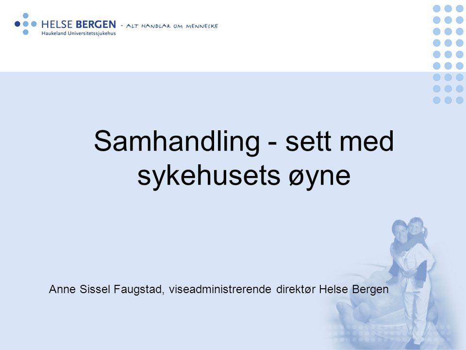 Samhandling - sett med sykehusets øyne Anne Sissel Faugstad, viseadministrerende direktør Helse Bergen