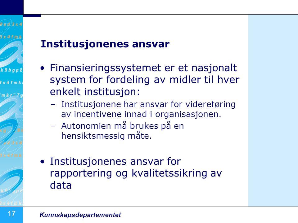 17 Kunnskapsdepartementet Institusjonenes ansvar •Finansieringssystemet er et nasjonalt system for fordeling av midler til hver enkelt institusjon: –I