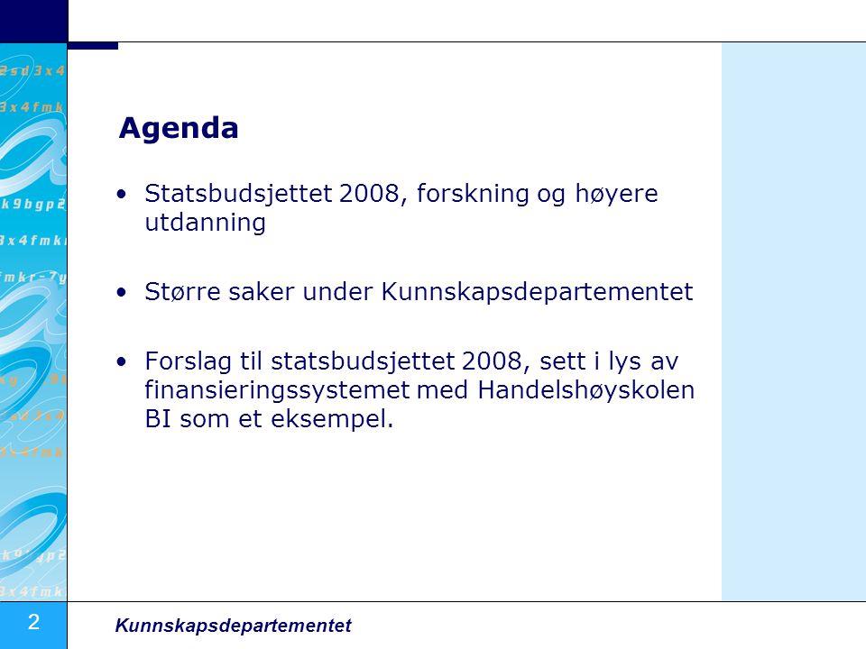 2 Kunnskapsdepartementet Agenda •Statsbudsjettet 2008, forskning og høyere utdanning •Større saker under Kunnskapsdepartementet •Forslag til statsbuds