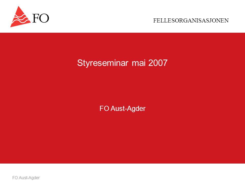FELLESORGANISASJONEN FO Aust-Agder Styreseminar mai 2007 FO Aust-Agder