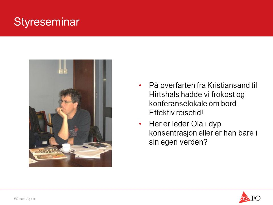 Styreseminar •På overfarten fra Kristiansand til Hirtshals hadde vi frokost og konferanselokale om bord.