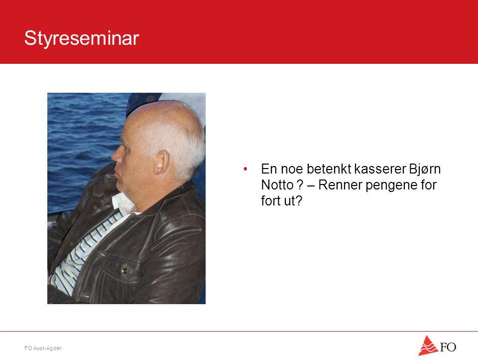 FO Aust-Agder Styreseminar •En noe betenkt kasserer Bjørn Notto – Renner pengene for fort ut