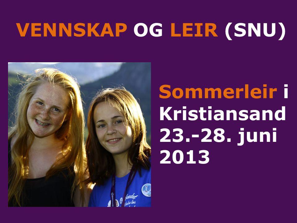 VENNSKAP OG LEIR (SNU) Sommerleir i Kristiansand 23.-28. juni 2013