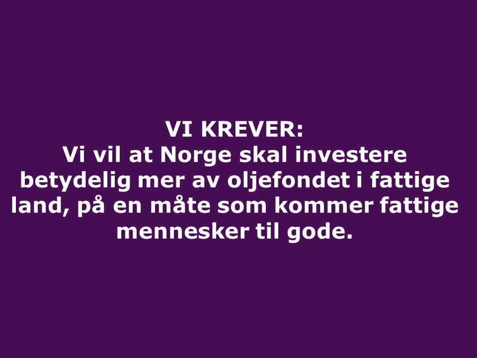 VI KREVER: Vi vil at Norge skal investere betydelig mer av oljefondet i fattige land, på en måte som kommer fattige mennesker til gode.