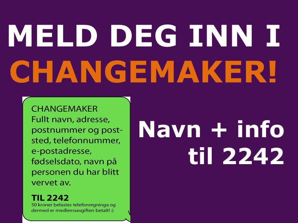 MELD DEG INN I CHANGEMAKER! Navn + info til 2242