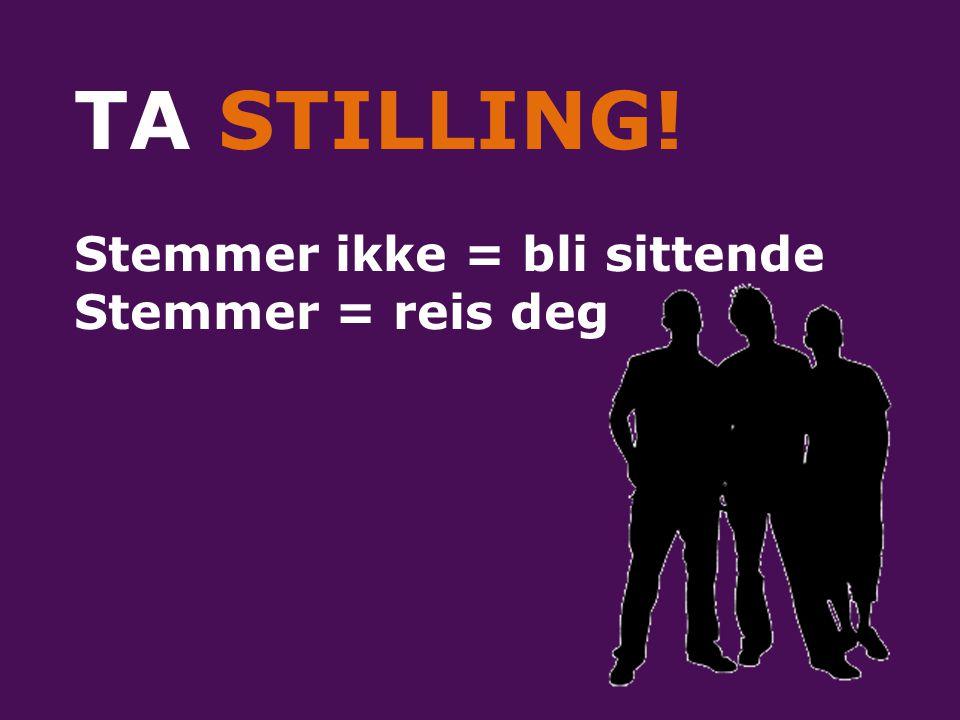 TA STILLING! Stemmer ikke = bli sittende Stemmer = reis deg