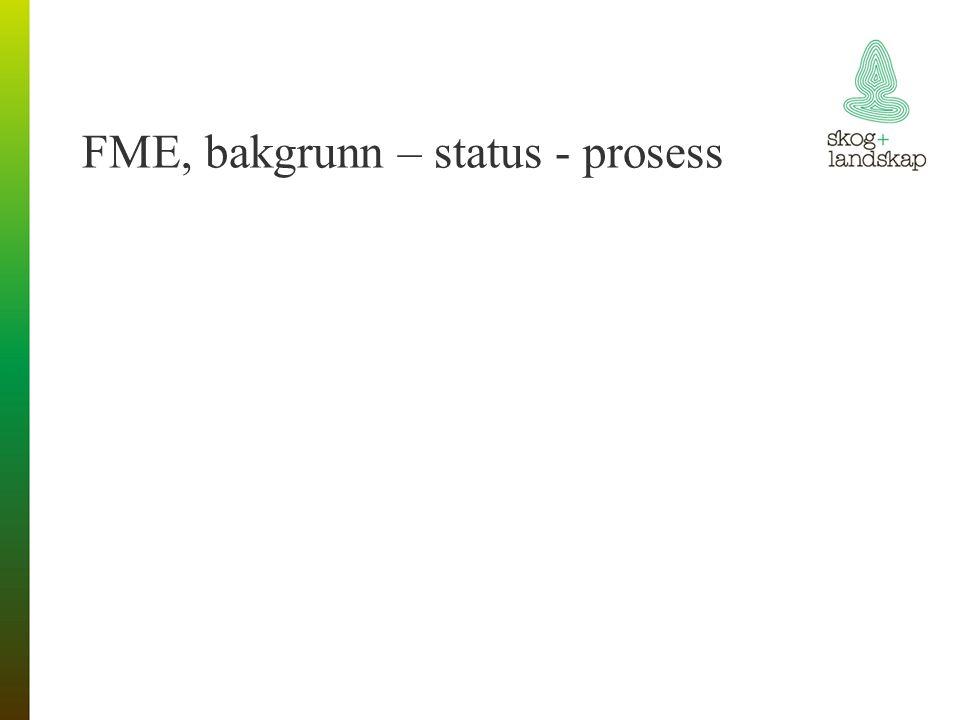 FME, bakgrunn – status - prosess