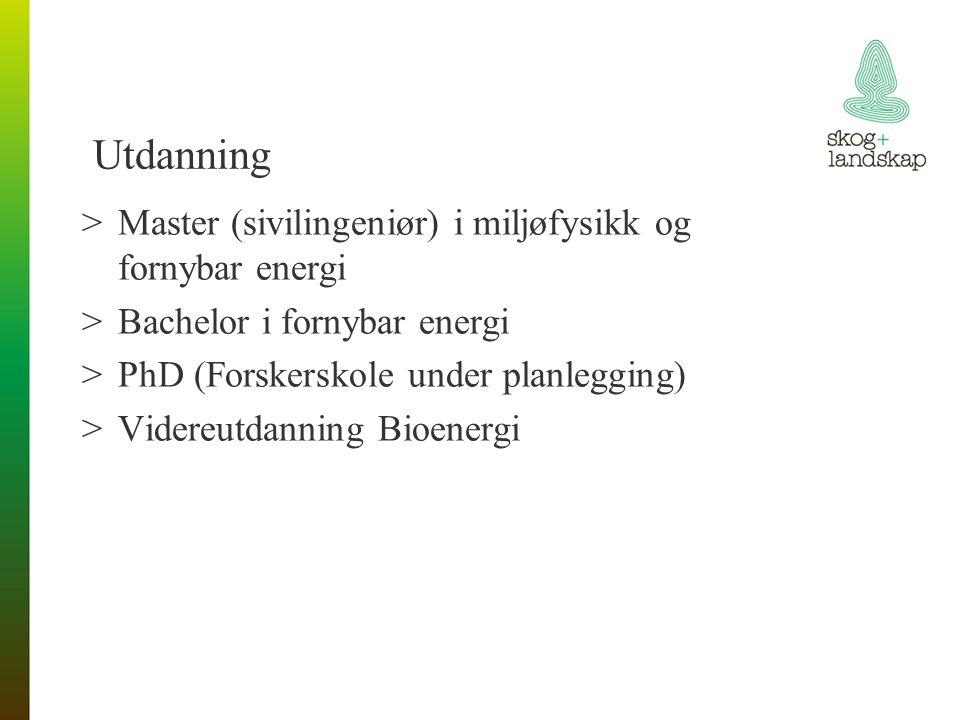 Utdanning >Master (sivilingeniør) i miljøfysikk og fornybar energi >Bachelor i fornybar energi >PhD (Forskerskole under planlegging) >Videreutdanning Bioenergi