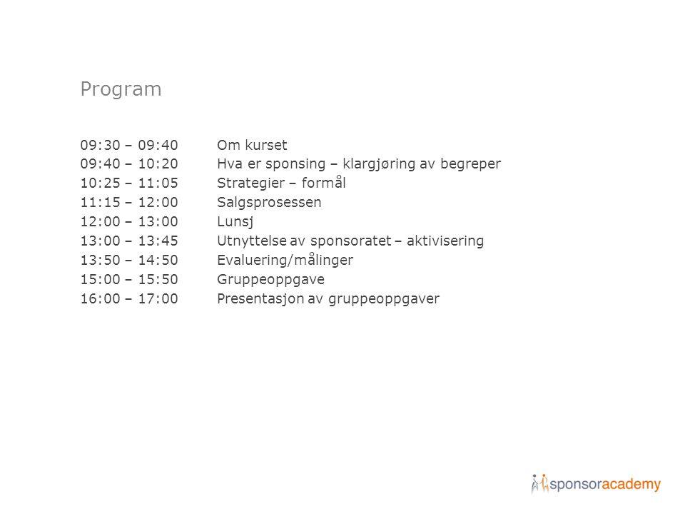 Program 09:30 – 09:40Om kurset 09:40 – 10:20Hva er sponsing – klargjøring av begreper 10:25 – 11:05Strategier – formål 11:15 – 12:00Salgsprosessen 12: