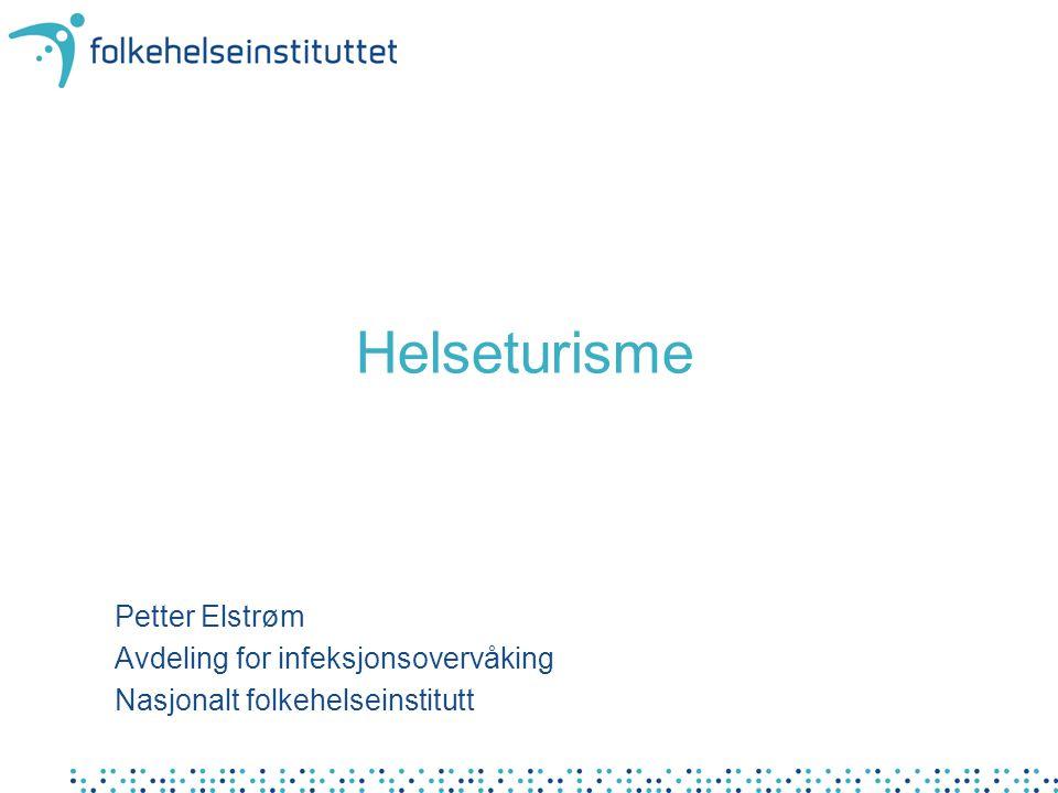 Helseturisme Petter Elstrøm Avdeling for infeksjonsovervåking Nasjonalt folkehelseinstitutt