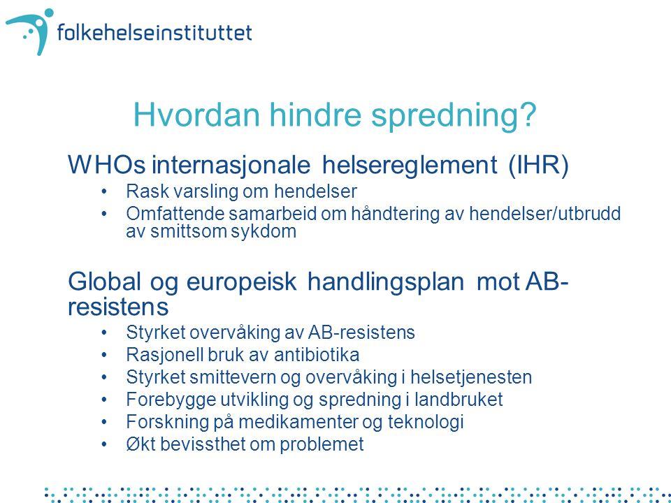 Hvordan hindre spredning? WHOs internasjonale helsereglement (IHR) •Rask varsling om hendelser •Omfattende samarbeid om håndtering av hendelser/utbrud