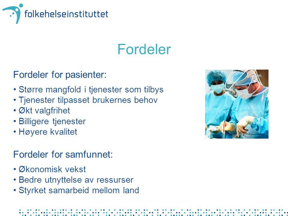 Fordeler Fordeler for pasienter: • Større mangfold i tjenester som tilbys • Tjenester tilpasset brukernes behov • Økt valgfrihet • Billigere tjenester