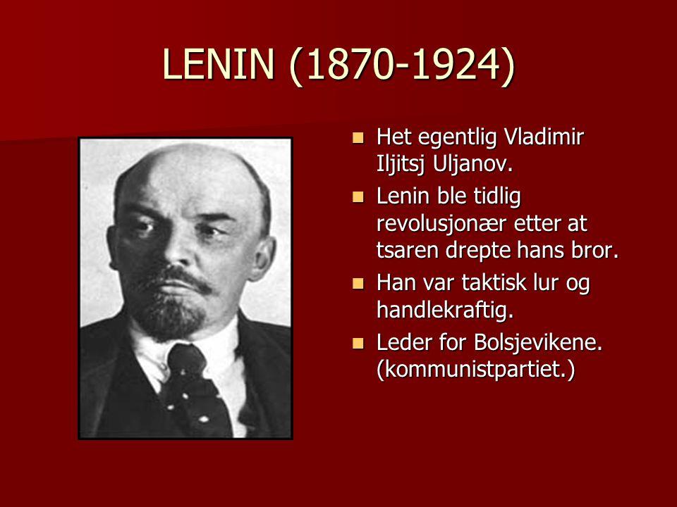 LENIN (1870-1924)  Het egentlig Vladimir Iljitsj Uljanov.  Lenin ble tidlig revolusjonær etter at tsaren drepte hans bror.  Han var taktisk lur og