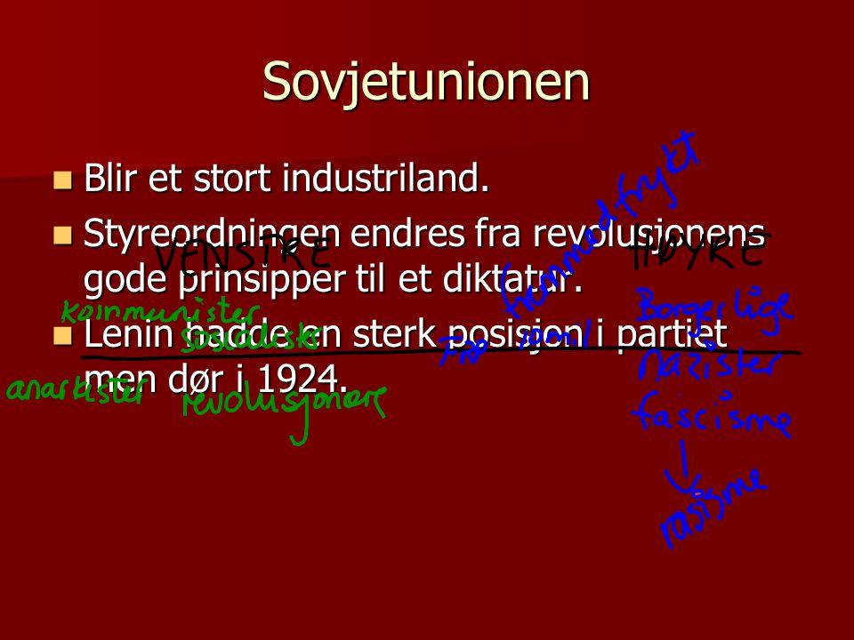 Sovjetunionen  Blir et stort industriland.  Styreordningen endres fra revolusjonens gode prinsipper til et diktatur.  Lenin hadde en sterk posisjon