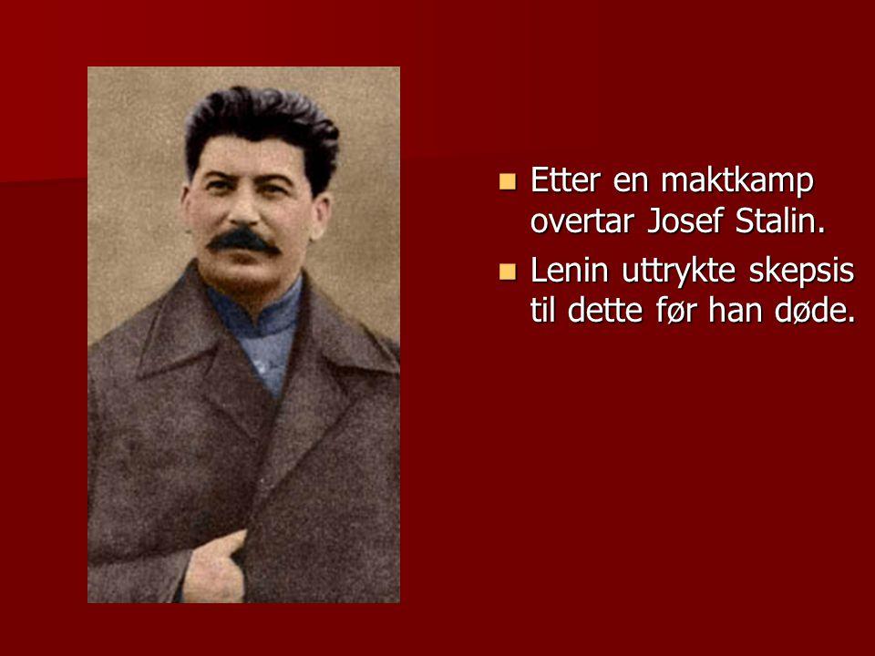  Etter en maktkamp overtar Josef Stalin.  Lenin uttrykte skepsis til dette før han døde.