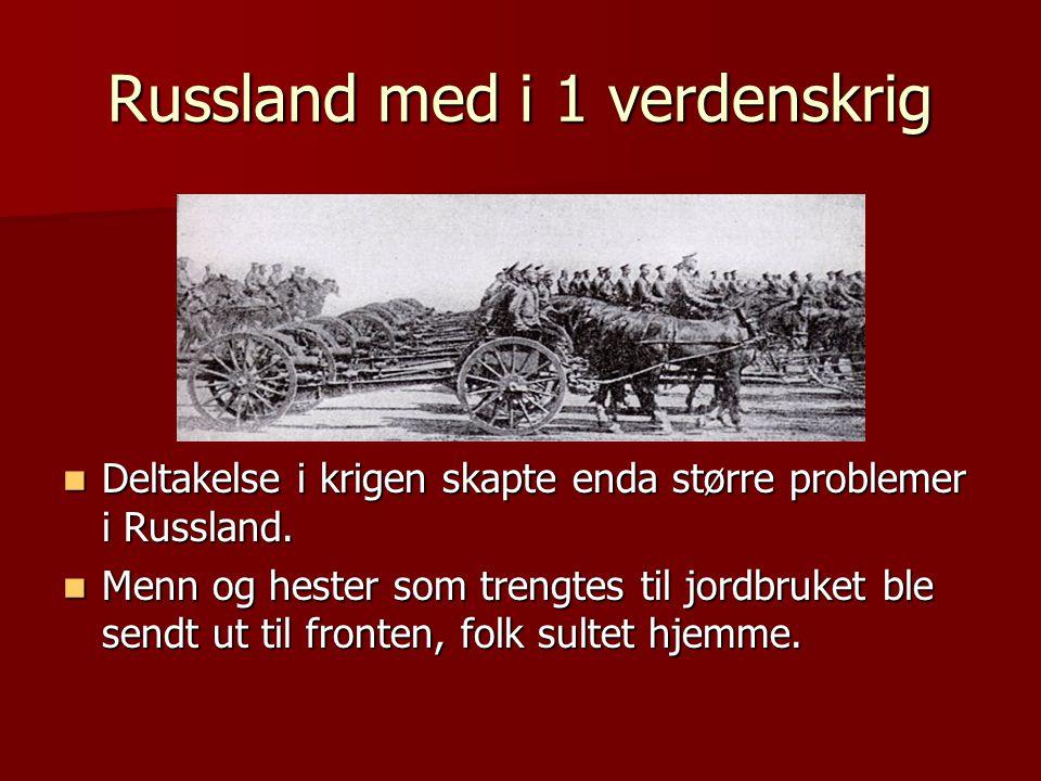 Russland med i 1 verdenskrig  Deltakelse i krigen skapte enda større problemer i Russland.  Menn og hester som trengtes til jordbruket ble sendt ut