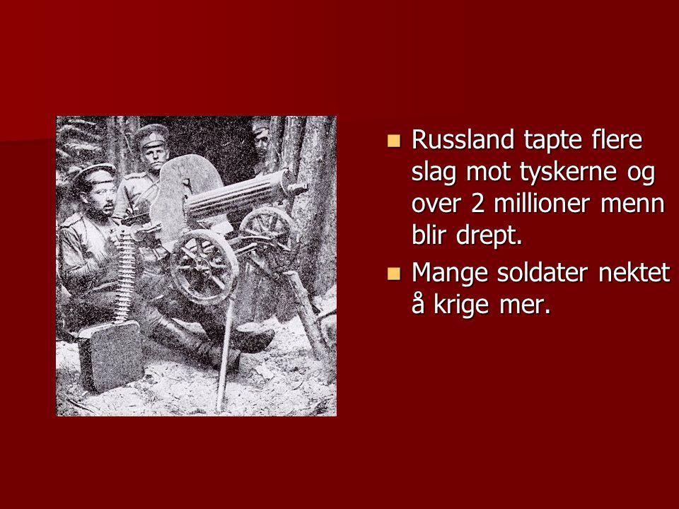  Russland tapte flere slag mot tyskerne og over 2 millioner menn blir drept.  Mange soldater nektet å krige mer.