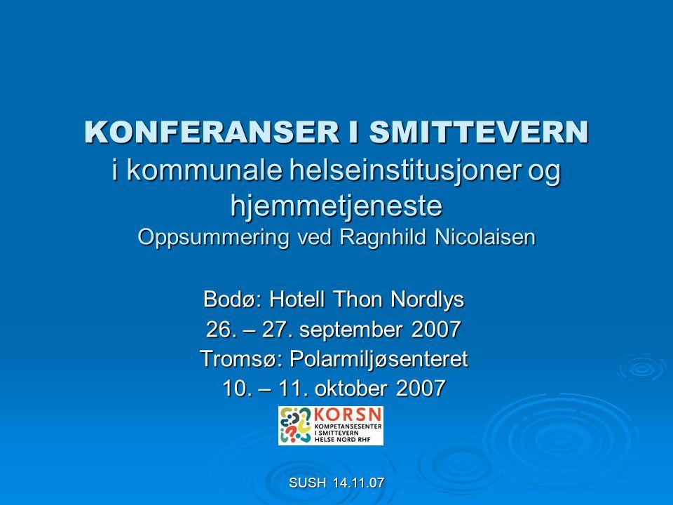 SUSH 14.11.07 Bodø 26 og 27 september 118 deltakere fra 29 av 44 kommuner i Nordland : 78 fra sykehjem 14 fra hjemmesykepleie/hjemmetjeneste 6 smittevernleger 4 tilsynsleger 14 annet