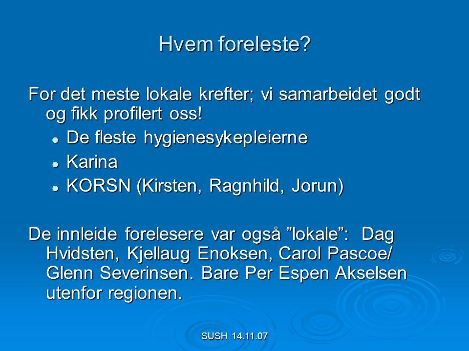 SUSH 14.11.07 Evalueringer, skala 1 - 5 Tema Snitt Bodø Snitt Tromsø MRSA sykehjem og hjemmetjeneste 4,64,4 MRSA helsearbeidere 4,54,1 Influensavaksine4,23,9 Norovirus4,64,6 Antibiotikabruk i sykehjem 3,73,8 Smittevernfaglig bistand 3,83,5 IKP i daglig arbeid 3,93,8 Konferansen helhet 4,34,2