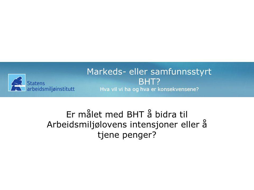 Markeds- eller samfunnsstyrt BHT. Hva vil vi ha og hva er konsekvensene.