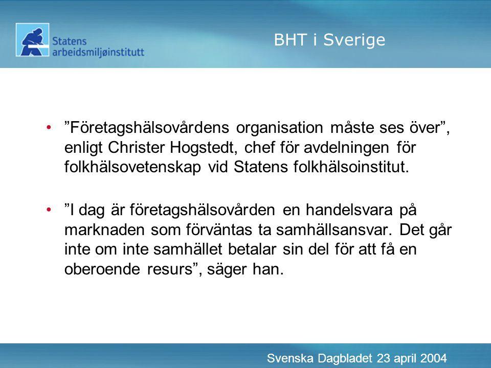 BHT i Sverige • Företagshälsovårdens organisation måste ses över , enligt Christer Hogstedt, chef för avdelningen för folkhälsovetenskap vid Statens folkhälsoinstitut.