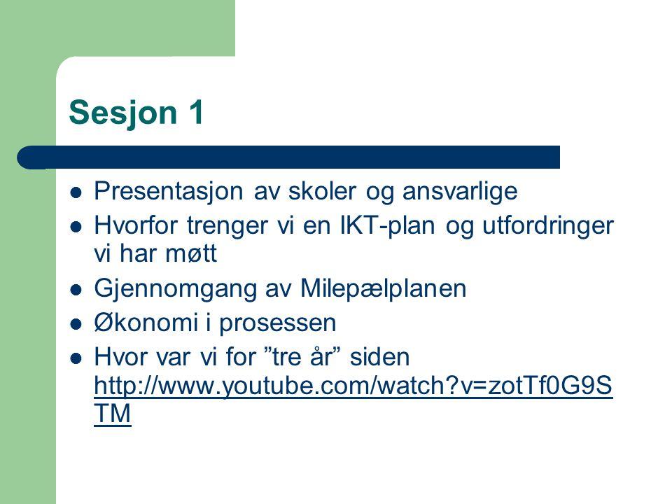 Sesjon 1  Presentasjon av skoler og ansvarlige  Hvorfor trenger vi en IKT-plan og utfordringer vi har møtt  Gjennomgang av Milepælplanen  Økonomi i prosessen  Hvor var vi for tre år siden http://www.youtube.com/watch v=zotTf0G9S TM http://www.youtube.com/watch v=zotTf0G9S TM